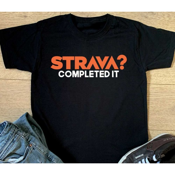 Strava? Completed It Sports T-shirt